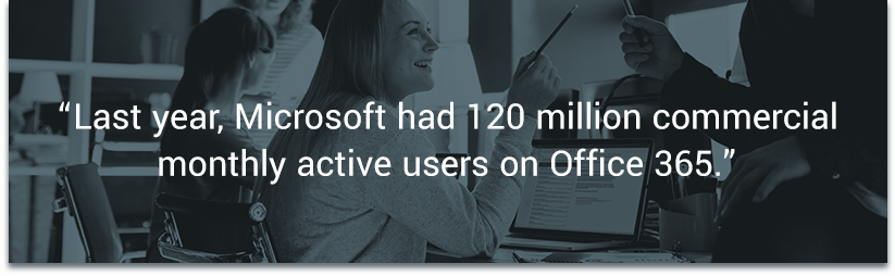 Last year, Microsoft had 120 million commercial monthly active users on Office 365. — ZDNet